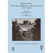 Reflections: 50 Years of Medieval Archaeology, 1957-2007: No. 30 - eBook