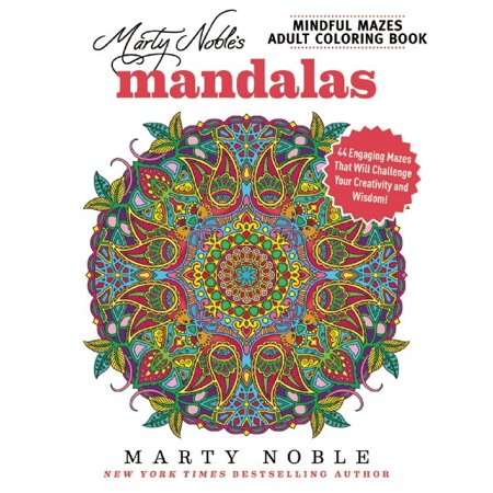Marty Noble's Mindful Mazes Adult Coloring Book: Mandalas: 48 Engaging Mazes That Will Challenge Your Creativity and Wisdom! - Marty Mc