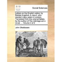 Letters on the English Nation : By Batista Angeloni, a Jesuit, Who Resided Many Years in London. Translated from the Original Italian, by the Author of the Marriage ACT a Novel. ... Volume 2 of 2