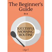 The Beginner's Guide to a Successful Morning Routine - eBook
