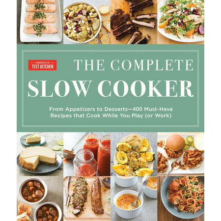 The Complete Slow Cooker: From Appetizers to Desserts - 400 Must-Have Recipes That Cook While You Play (or Work) (Easy Cute Halloween Dessert Recipes)