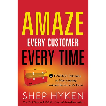 Amaze Every Customer Every Time : 52 Tools for Delivering the Most Amazing Customer Service on the (Best Customer Service Ever Received)