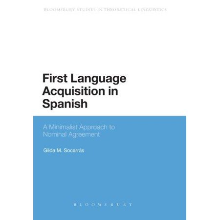 First Language Acquisition In Spanish  A Minimalist Approach To Nominal Agreement