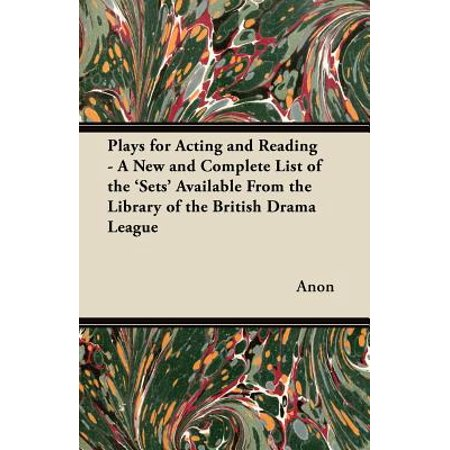 Plays for Acting and Reading - A New and Complete List of the 'Sets' Available from the Library of the British Drama