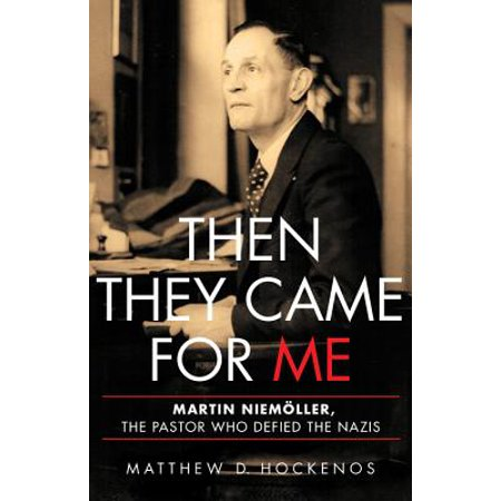Then They Came for Me : Martin Niemöller, the Pastor Who Defied the