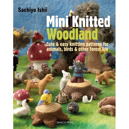 Mini Knitted Woodland Cute Easy Knitting Patterns For Animals