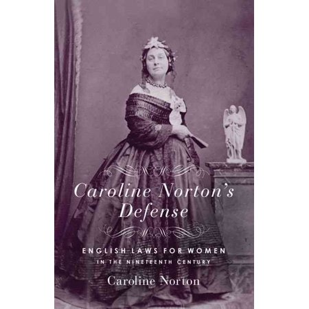 Caroline Norton's Defense: English Laws for Women in the Nineteenth Century
