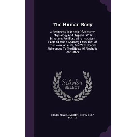 The Human Body : A Beginner's Text-Book of Anatomy, Physiology and Hygiene:  With Directions for Illustrating Important Facts of Man's Anatomy from