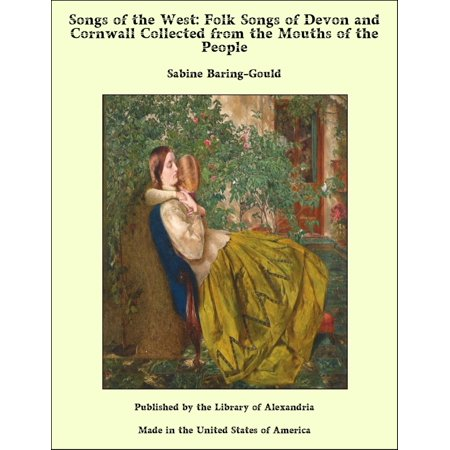 Songs of the West: Folk Songs of Devon and Cornwall Collected from the Mouths of the People - eBook