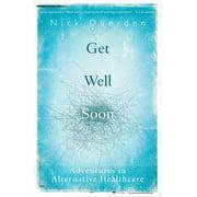 Get Well Soon : Adventures in Alternative Healthcare
