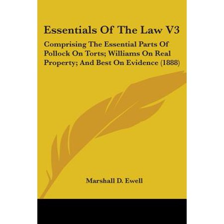 Essentials of the Law V3 : Comprising the Essential Parts of Pollock on Torts; Williams on Real Property; And Best on Evidence