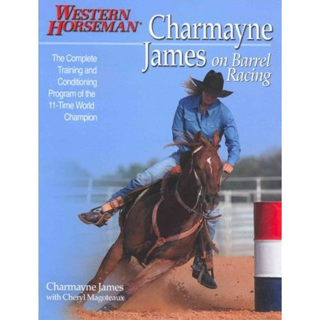 Charmayne James On Barrel Racing: The Complete Training and Conditioning Program of the 11-Time World Champion by