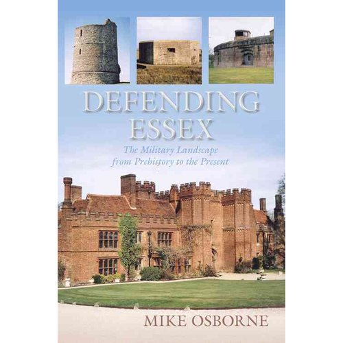 Defending Essex: The Military Landscape from Prehistory to the Present