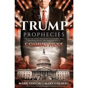 The Trump Prophecies : The Astonishing True Story of the Man Who Saw Tomorrow... and What He Says Is Coming Next