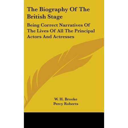 The Biography of the British Stage : Being Correct Narratives of the Lives of All the Principal Actors and