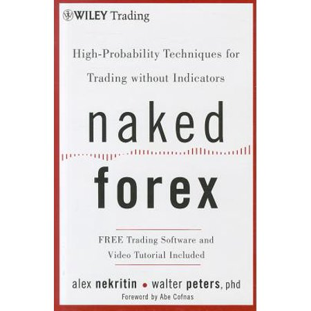 Naked Forex : High-Probability Techniques for Trading Without
