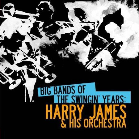 Big Bands Swingin Years: Harry