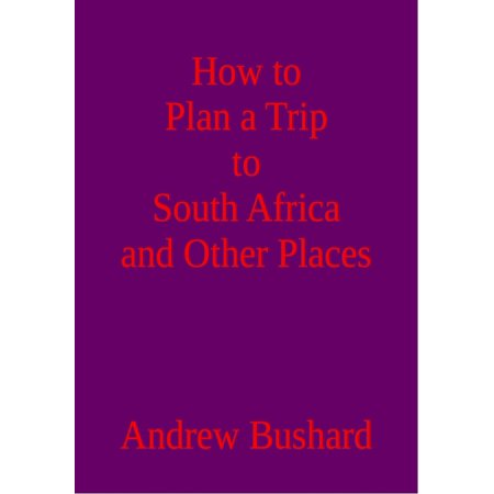 How to Plan a Trip to South Africa and Other Places - eBook