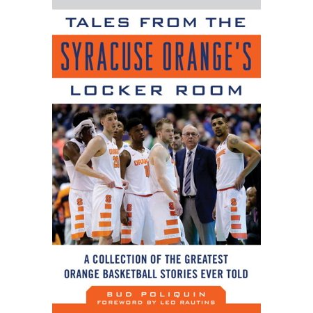 Tales From The Syracuse Oranges Locker Room   A Collection Of The Greatest Orange Basketball Stories Ever Told