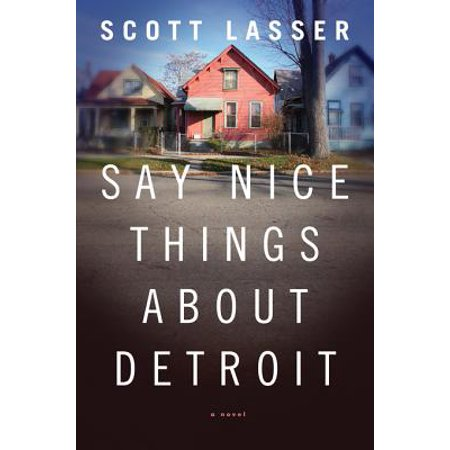 Say Nice Things About Detroit: A Novel - eBook