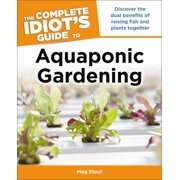 Complete Idiot's Guides (Lifestyle Paperback): The Complete Idiot's Guide to Aquaponic Gardening (Paperback)