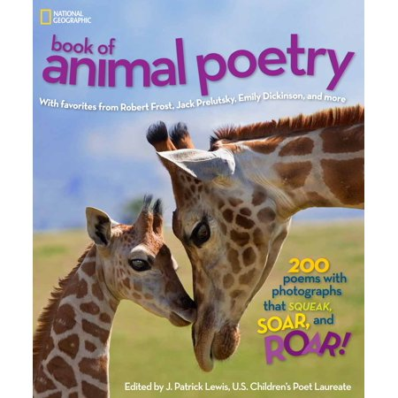 National Geographic Book of Animal Poetry : 200 Poems with Photographs That Squeak, Soar, and Roar!