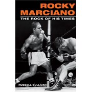 Rocky Marciano : The Rock of His Times