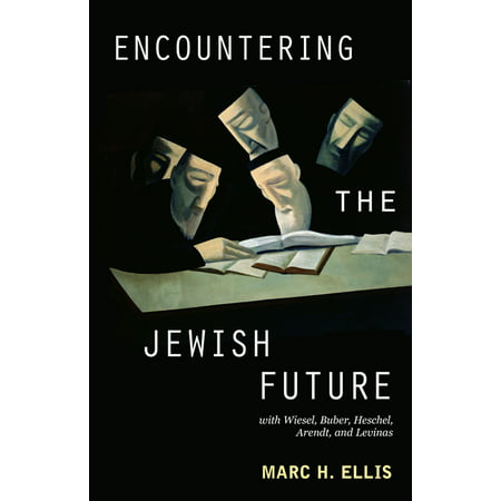 Encountering the Jewish Future : With Elie Wiesel, Martin Buber, Abraham Joshua Heschel, Hannah Arendt, and Emmanuel Levinas (Paperback)