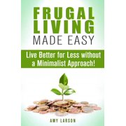 Frugal Living Made Easy: Live Better for Less without a Minimalist Approach! - eBook