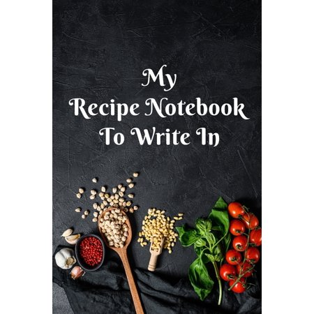 My Recipe Notebook to write in: Recipe notebook to write in the Recipes You Love in Your Own Custom Cooking notebook or to offer as a gift, 100 Pages, format 15,24 cm x 22,86 cm (6 in x 9 in) (Paperba