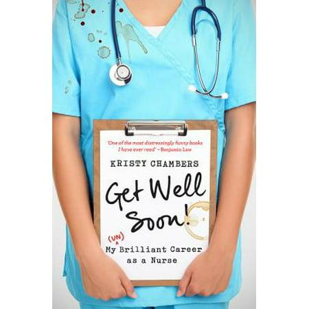 Get Well Soon! : My (Un)Brilliant Career as a