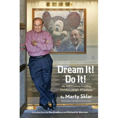 Dream It! Do It! : My Half-Century Creating Disneys Magic Kingdoms (Disney Magic Kingdom Halloween Tickets)