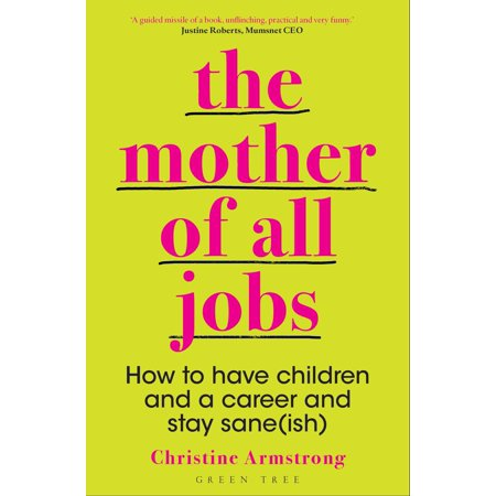 The Mother of All Jobs : How to Have Children and a Career and Stay