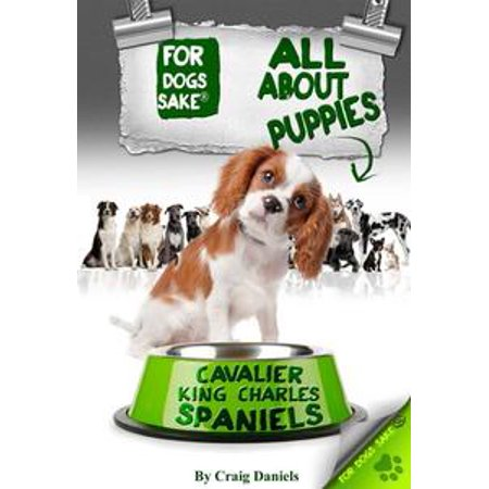 Tri Cavalier King Charles Spaniel - All About Cavalier King Charles Spaniel Puppies - eBook