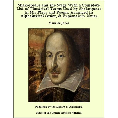 Shakespeare and the Stage With a Complete List of Theatrical Terms Used by Shakespeare in His Plays and Poems, Arranged in Alphabetical Order, & Explanatory Notes - (Best Poems Of William Shakespeare On Nature)