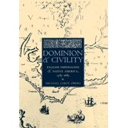 Dominion and Civility : English Imperialism, Native America, and the First American Frontiers, 1585-1685