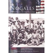 Nogales : Life and Times on the Frontier