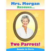 Mrs. Morgan Rescues... Two Parrots! - eBook