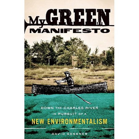 My Green Manifesto : Down the Charles River in Pursuit of a New (Green River Ordinance Out Of My Hands)