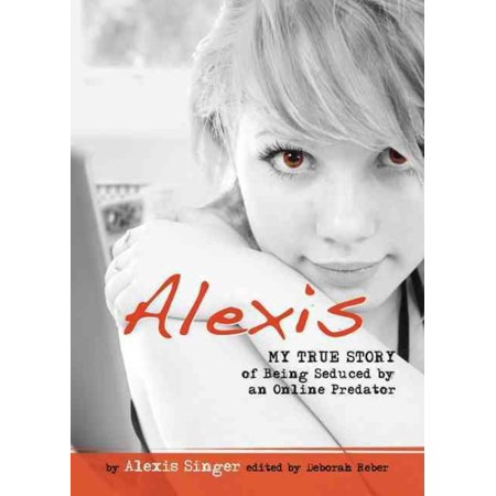 Alexis  My True Story Of Being Seduced By An Online Predator