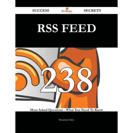 RSS Feed 238 Success Secrets - 238 Most Asked Questions On RSS Feed - What You Need To Know -