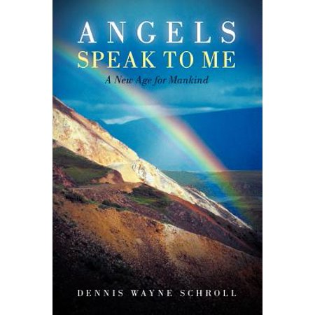Angels Speak to Me : A New Age for Mankind