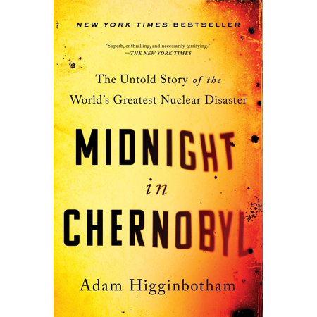 Midnight in Chernobyl : The Untold Story of the World's Greatest Nuclear