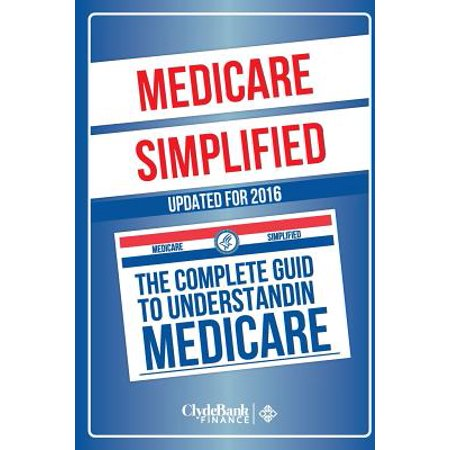 Medicare  Simplified   The Complete Guide To Understanding Medicare
