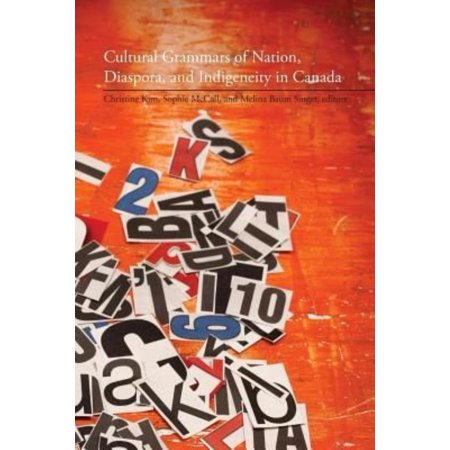 Cultural Grammars Of Nation  Diaspora  And Indigeneity In Canada
