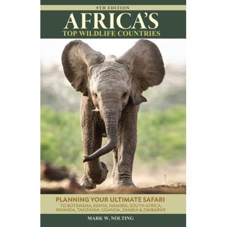 Africa's top wildlife countries : safari planning guide to botswana, kenya, namibia, south africa, r: (Top 10 African Authors Of All Time)
