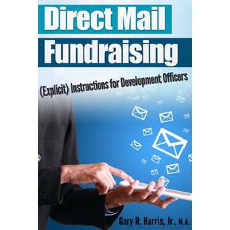 Direct Mail Fundraising: (Explicit) Instructions for Development Officers - eBook