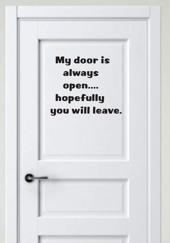 My Door Is Always Open Hopefully You Will Leave Funny Quote Custom Wall Decal Vinyl Sticker 12 Inches X 12 Inches Walmart Com Walmart Com