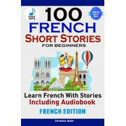 100 French Short Stories for Beginners Learn French with Stories Including Audiobook - eBook