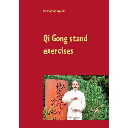 Qi Gong stand exercises: including the 5 animal positions (Paperback)